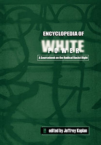 Encyclopedia of White Power: A Sourcebook on the Radical Racist Right
