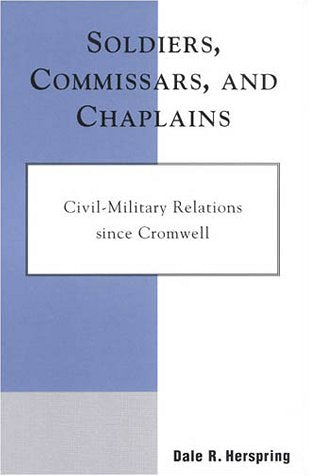 Soldiers, Commissars, and Chaplains: Civil-Military Relations since Cromwell