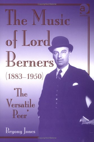 The Music of Lord Berners, 1883-1950: The Versatile Peer