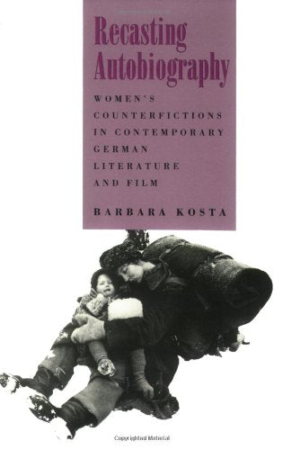 Recasting Autobiography: Women's Counterfictions in Contemporary German Literature and Film (Reading Women Writing)