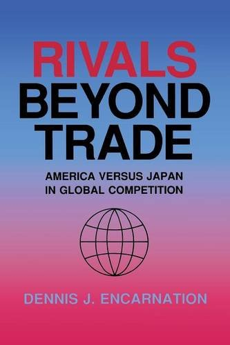 Rivals beyond Trade: America versus Japan in Global Competition (Cornell Studies in Political Economy)