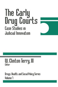 The Early Drug Courts: Case Studies in Judicial Innovation (Drugs, Health, and Social Policy)