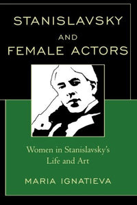 Stanislavsky and Female Actors: Women in Stanislavsky's Life and Art