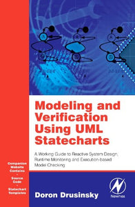 Modeling and Verification Using UML Statecharts: A Working Guide to Reactive System Design, Runtime Monitoring and Execution-based Model Checking