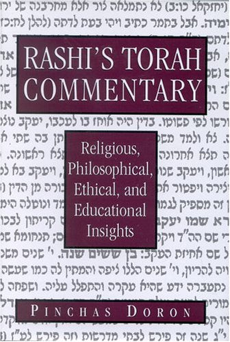 Rashi's Torah Commentary: Religious, Philosophical, Ethical, and Educational Insights