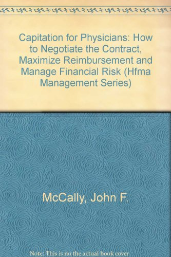 Capitation for Physicians: Understanding and Negotiating Contracts to Maximize Reimbursement and Manage Financial Risk