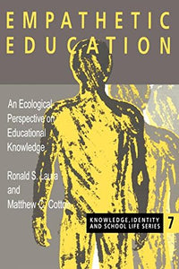 Empathetic Education: An Ecological Perspective on Educational Knowledge (Knowledge, Identity & School Life S)