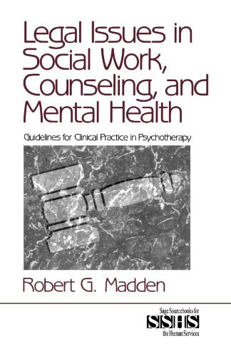 Legal Issues in Social Work, Counseling, and Mental Health: Guidelines for Clinical Practice in Psychotherapy (SAGE Sourcebooks for the Human Services)