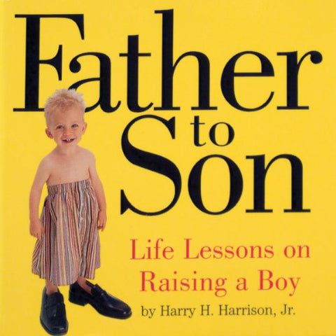 Father To Son: Life Lessons On Raising A Boy
