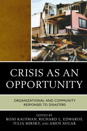 Crisis as an Opportunity: Organizational and Community Responses to Disasters