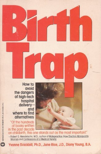 The Birth Trap: The Legal Lowdown on High-Tech Birthing Practices