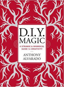 DIY Magic: A Strange and Whimsical Guide to Creativity