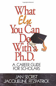 What Else You Can Do With a PH.D.: A Career Guide for Scholars (1-Off Series)