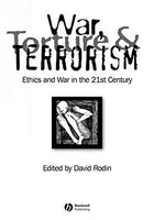 War, Torture and Terrorism: Ethics and War in the 21st Century