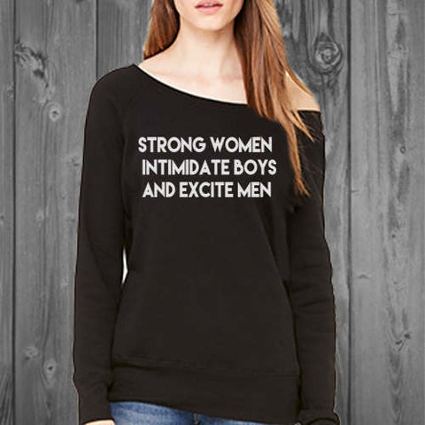 Strong Women Intimidate Boys and Excite Men Off Shoulder Sweatshirt