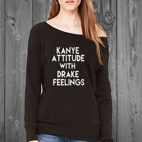 Kanye Attitude Drake Feelings on a comfy womens off shoulder sweatshirt