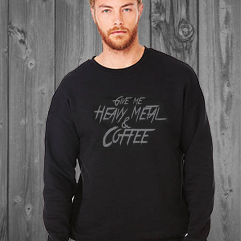 Give Me Heavy Metal and Coffee Sweatshirt