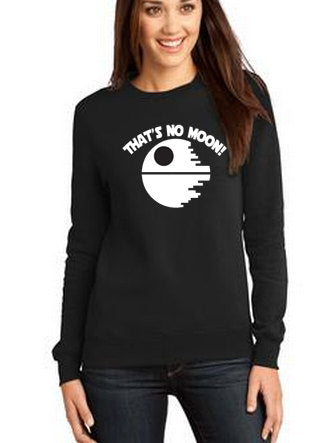 That's No Moon Sweatshirt
