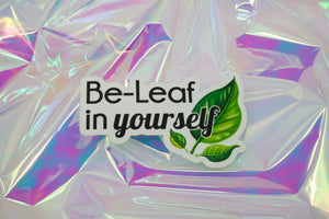 Be-Leaf in yourself Sticker