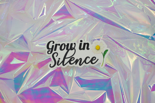 Grow in Silence Sticker