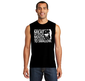 Once You Have My Meat In Your Mouth You'll Want To Swallow Mens Muscle Tank Muscle Tee