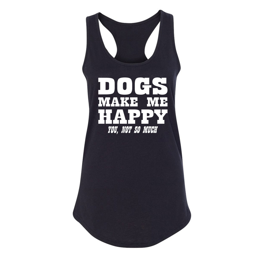 Dogs Make Me Happy You Not So Much Ladies Racerback Tank Top
