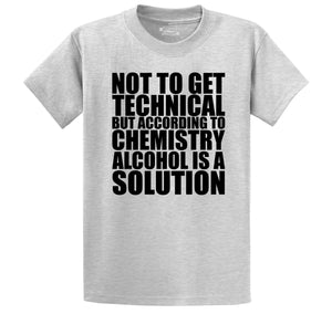 Not To Get Technical Alcohol Is A Solution Men's Heavyweight Cotton Tee Shirt