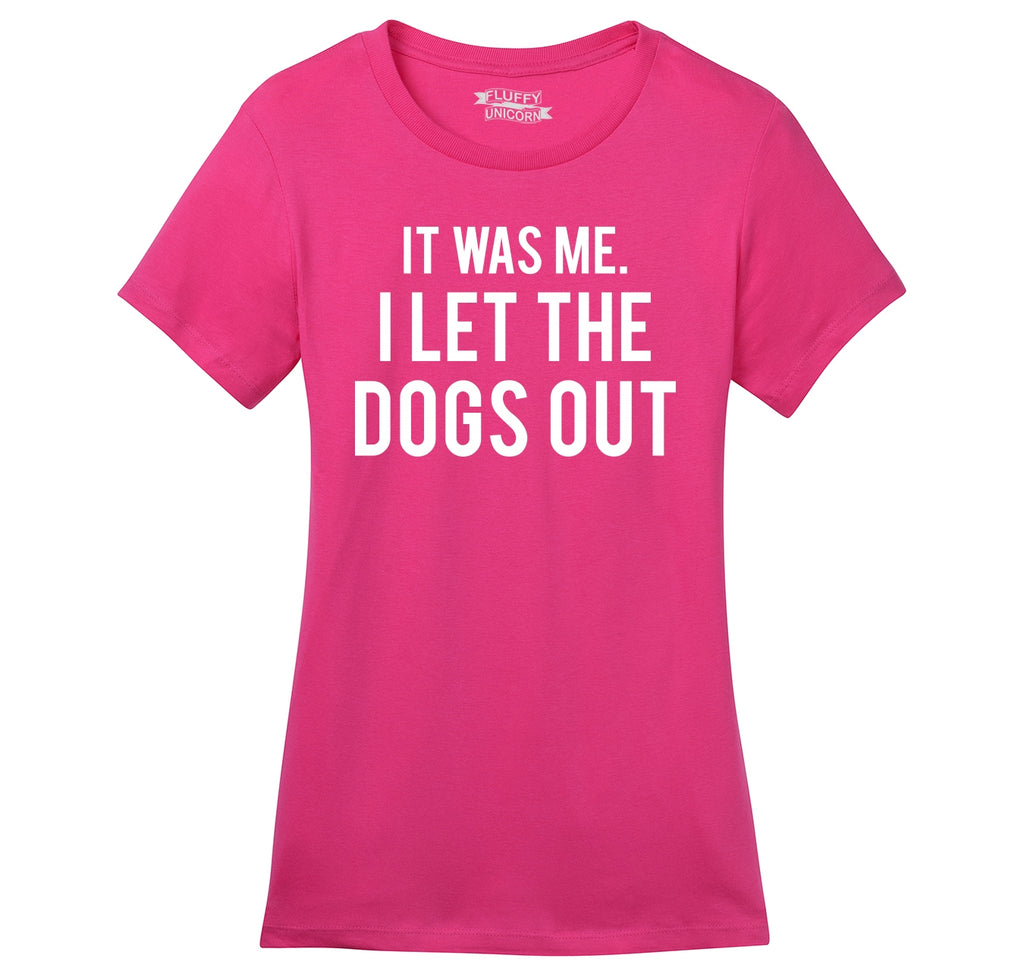 It Was Me I Let The Dogs Out Funny Tee Ladies Ringspun Short Sleeve Tee