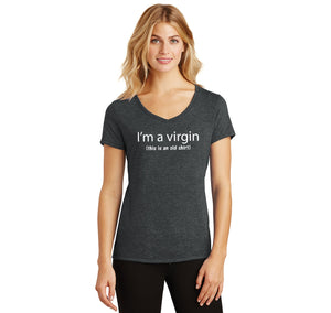 I'm A Virgin (this is an old shirt) Ladies Tri-Blend V-Neck Tee Shirt