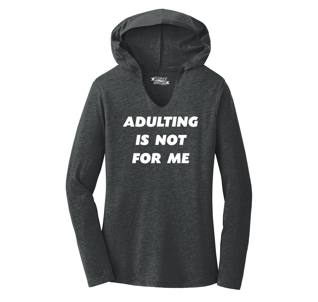 Adulting Is Not For Me Funny Birthday Gift Tee Ladies Tri-Blend Hooded Tee