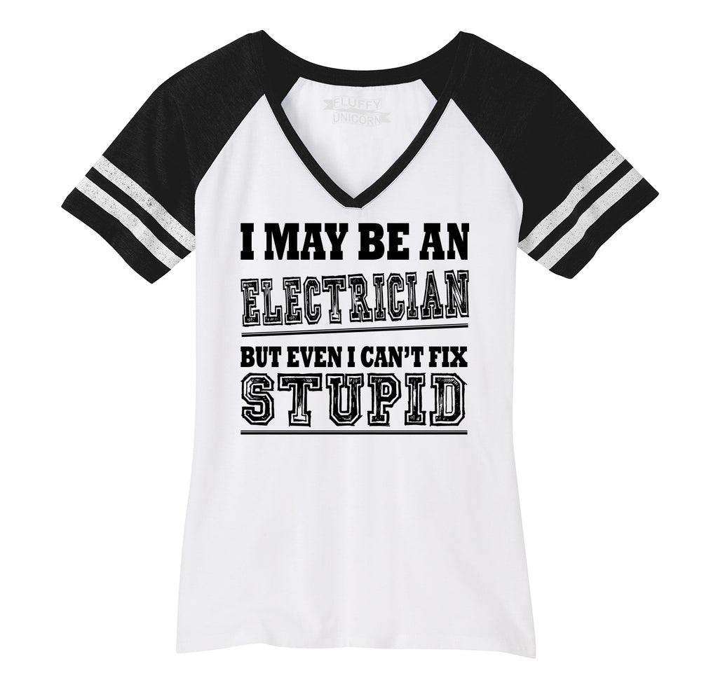 I May Be An Electrician Even I Can't Fix Stupid Ladies Short Sleeve Game V-Neck Shirt