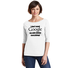 I Don't Need Google Wife Knows Everything Ladies Wide Neck 3/4 Sleeve Tee