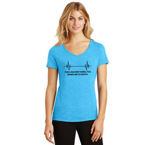 For A Second There You Bored Me To Death Ladies Tri-Blend V-Neck Tee Shirt