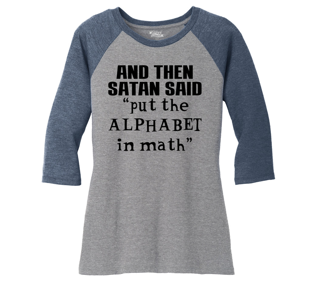 And Satan Said Put the Alphabet in Math Funny Tee Ladies Tri-Blend 3/4 Sleeve Raglan