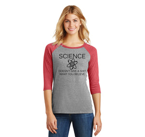 Science Doesn't Give A Shirt What You Believe Ladies Tri-Blend 3/4 Sleeve Raglan