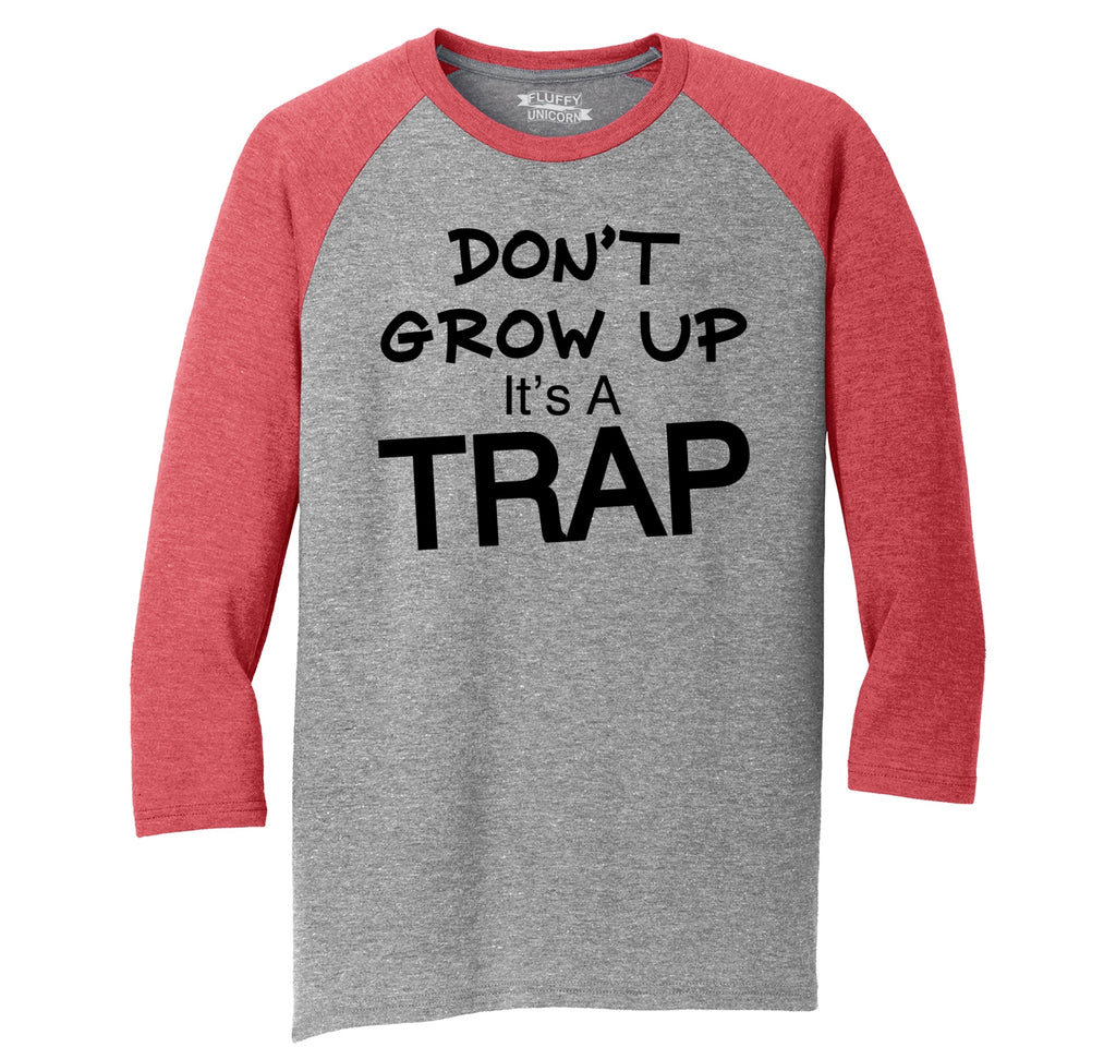 Don't Grow Up It's A Trap Funny Birthday Gift Tee Mens Tri-Blend 3/4 Sleeve Raglan