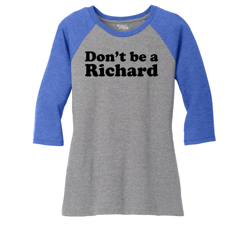 Don't Be A Richard Ladies Tri-Blend 3/4 Sleeve Raglan