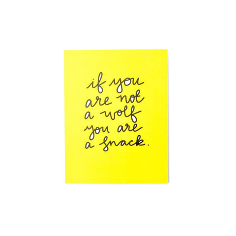 If You Are Not A Wolf You Are A Snack Greeting Card