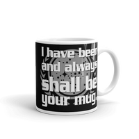 "11oz Mug (Black) - Design ""And Always Shall Be Your Mug"""