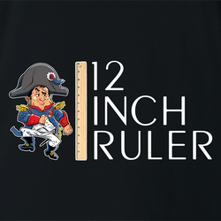 funny napoleon bonaparte 12 inch ruler- play on words white men's t-shirt