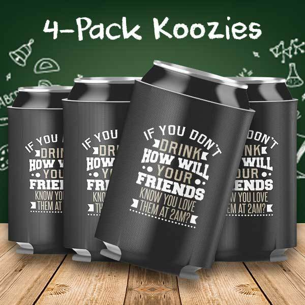 If you don't Drink, How will your Friends Know you Love them at 2 AM 4-Pack Can Coolers