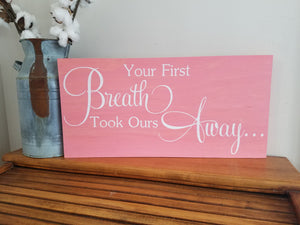 Your First Breath Took Ours Away Wood Sign