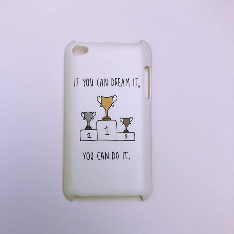 "#1036 ""If you can dream it"" iPod touch 4 case"