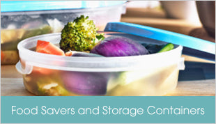 Food Savers and Storage Containers