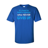 T-Shirts Who Never Gives Up
