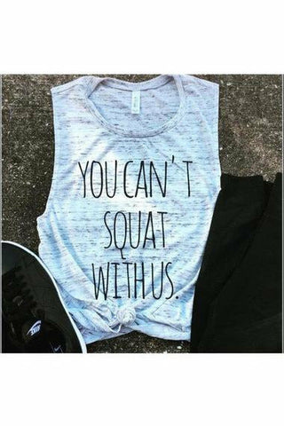 You Can't Squat With Us Muscle Tank