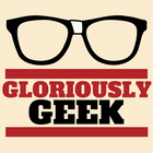 Gloriously Geek