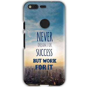 Google Pixel XL Mobile Covers Cases Never Dreams For Success But Work For It Quote - Lowest Price - Paybydaddy.com