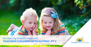 Reinforcing Relationships and Teaching Children with Autism — Part I