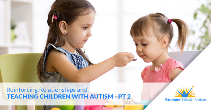 Reinforcing Relationships and Teaching Children with Autism — Part II
